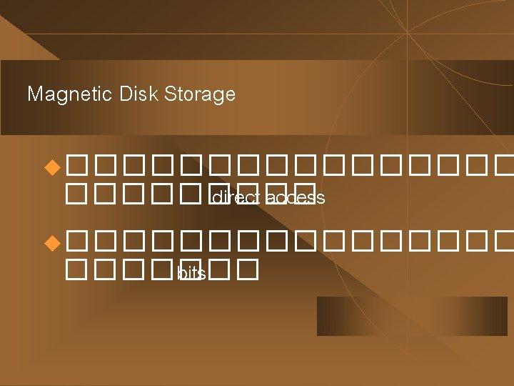 Magnetic Disk Storage u�������� direct access u�������� bits
