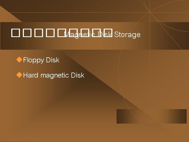 ����� Magnetic Disk Storage u. Floppy Disk u. Hard magnetic Disk