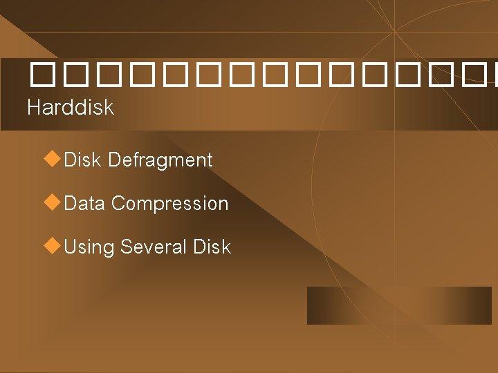 �������� Harddisk u. Disk Defragment u. Data Compression u. Using Several Disk