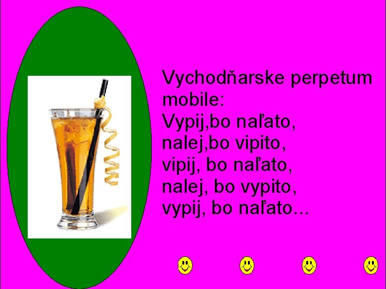Vychodňarske perpetum mobile: Vypij, bo naľato, nalej, bo vipito, vipij, bo naľato, nalej, bo