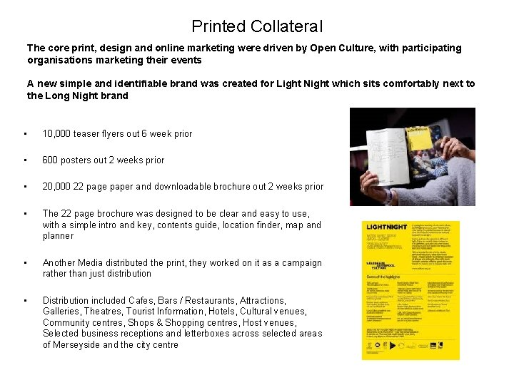 Printed Collateral The core print, design and online marketing were driven by Open Culture,