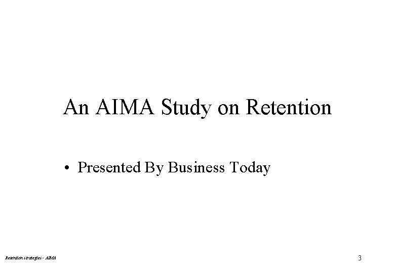 An AIMA Study on Retention • Presented By Business Today Retention strategies - AIMA