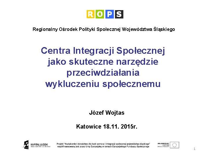 Regionalny Ośrodek Polityki Społecznej Województwa Śląskiego Centra Integracji Społecznej jako skuteczne narzędzie przeciwdziałania wykluczeniu