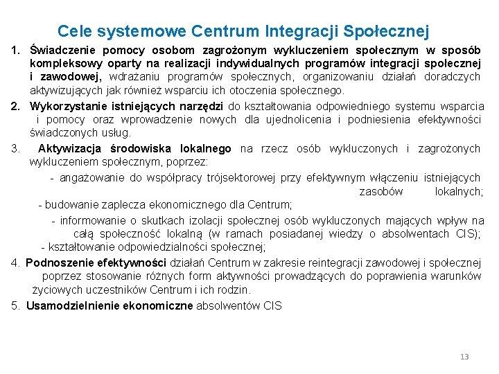 Cele systemowe Centrum Integracji Społecznej 1. Świadczenie pomocy osobom zagrożonym wykluczeniem społecznym w sposób