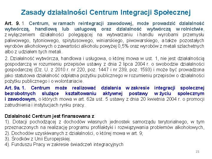 Zasady działalności Centrum Integracji Społecznej Art. 9. 1. Centrum, w ramach reintegracji zawodowej, może