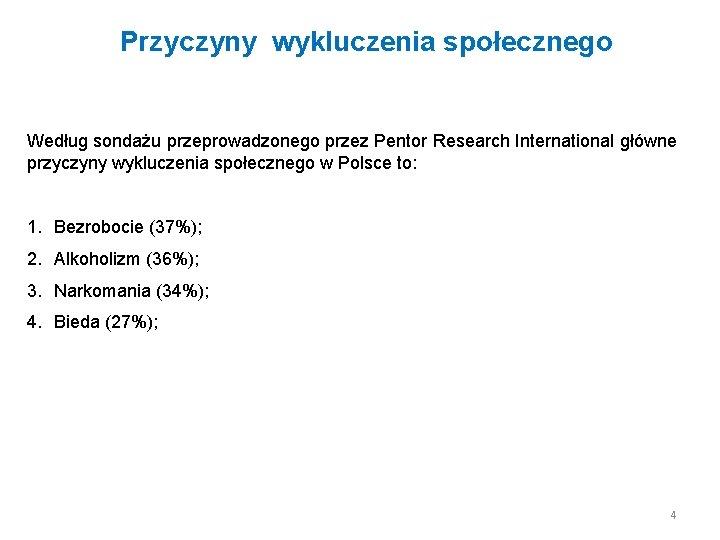 Przyczyny wykluczenia społecznego Według sondażu przeprowadzonego przez Pentor Research International główne przyczyny wykluczenia społecznego