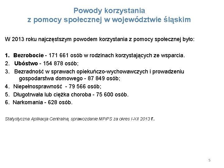 Powody korzystania z pomocy społecznej w województwie śląskim W 2013 roku najczęstszym powodem korzystania