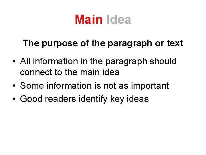 Main Idea The purpose of the paragraph or text • All information in the