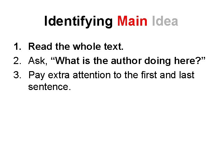 """Identifying Main Idea 1. Read the whole text. 2. Ask, """"What is the author"""