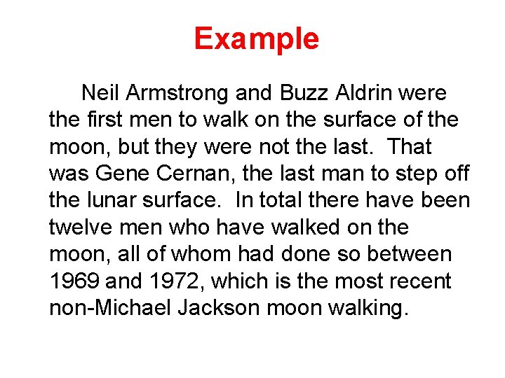 Example Neil Armstrong and Buzz Aldrin were the first men to walk on the