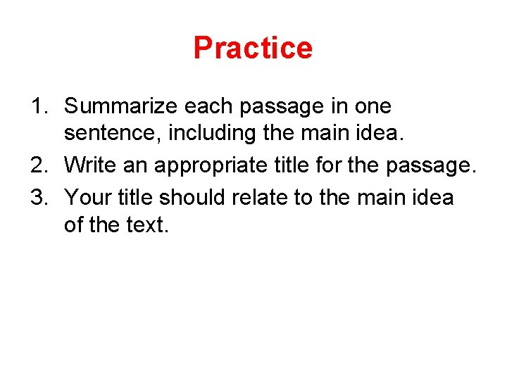 Practice 1. Summarize each passage in one sentence, including the main idea. 2. Write