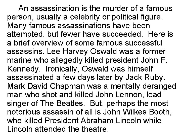 An assassination is the murder of a famous person, usually a celebrity or political