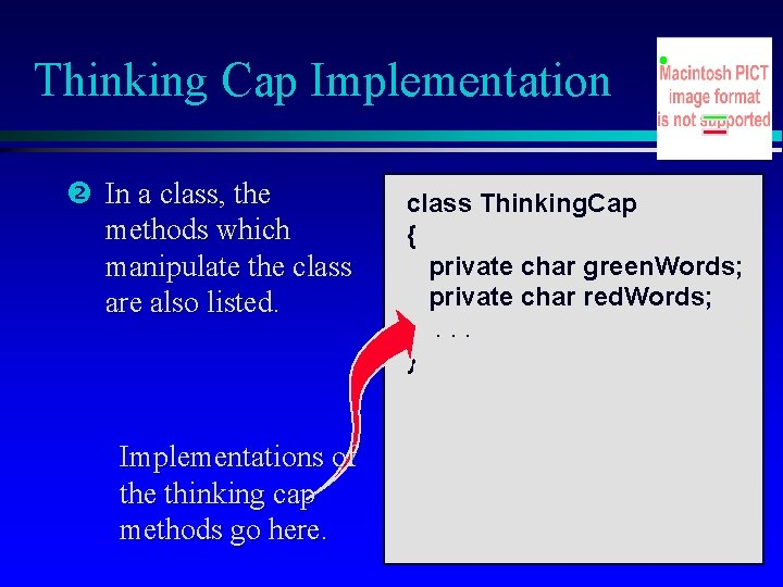Thinking Cap Implementation In a class, the methods which manipulate the class are also