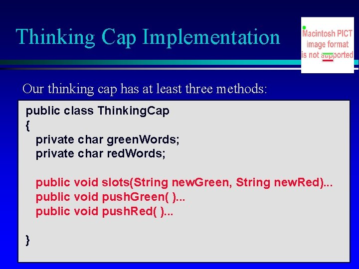 Thinking Cap Implementation Our thinking cap has at least three methods: public class Thinking.