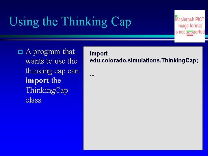Using the Thinking Cap A program that wants to use thinking cap can import