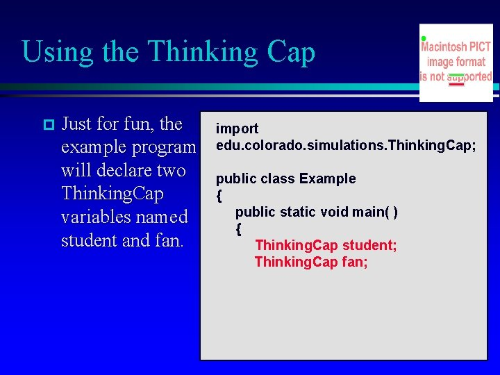 Using the Thinking Cap Just for fun, the example program will declare two Thinking.