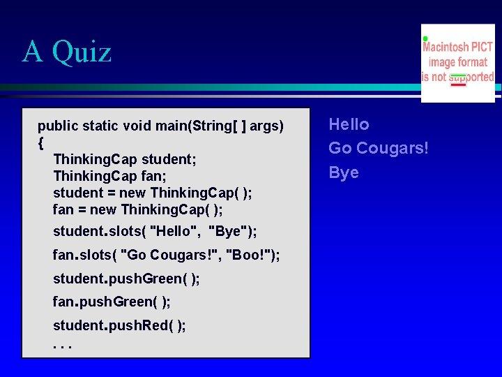 A Quiz public static void main(String[ ] args) { Thinking. Cap student; Thinking. Cap
