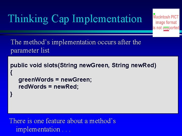 Thinking Cap Implementation The method's implementation occurs after the parameter list public void slots(String