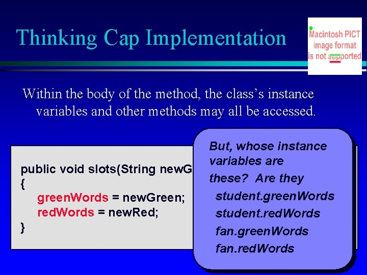 Thinking Cap Implementation Within the body of the method, the class's instance variables and