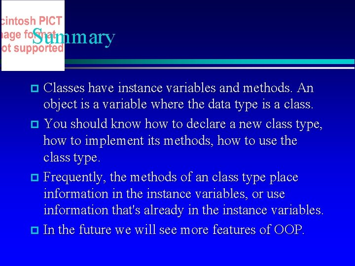 Summary Classes have instance variables and methods. An object is a variable where the