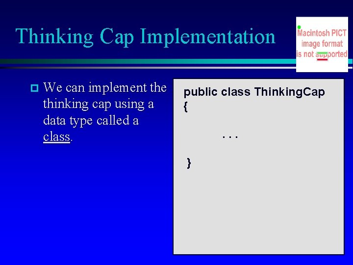 Thinking Cap Implementation We can implement the thinking cap using a data type called