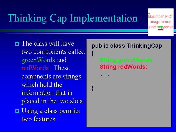 Thinking Cap Implementation The class will have public class Thinking. Cap two components called