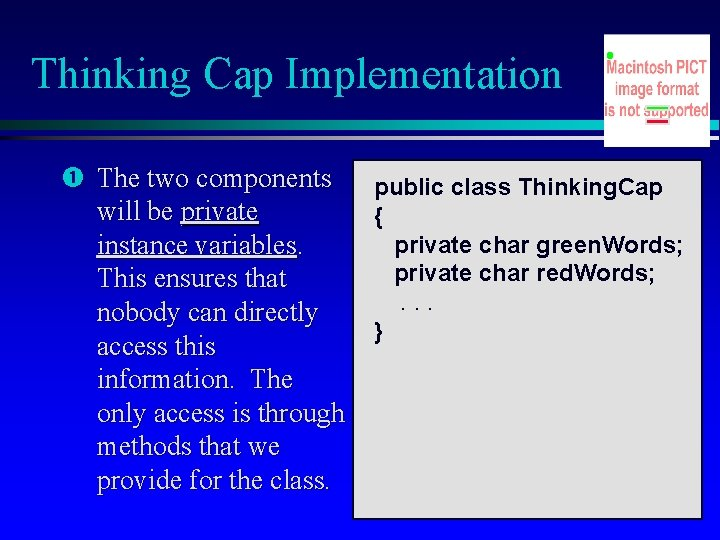 Thinking Cap Implementation The two components public class Thinking. Cap will be private {