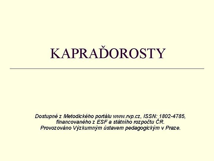 KAPRAĎOROSTY Dostupné z Metodického portálu www. rvp. cz, ISSN: 1802 -4785, financovaného z ESF