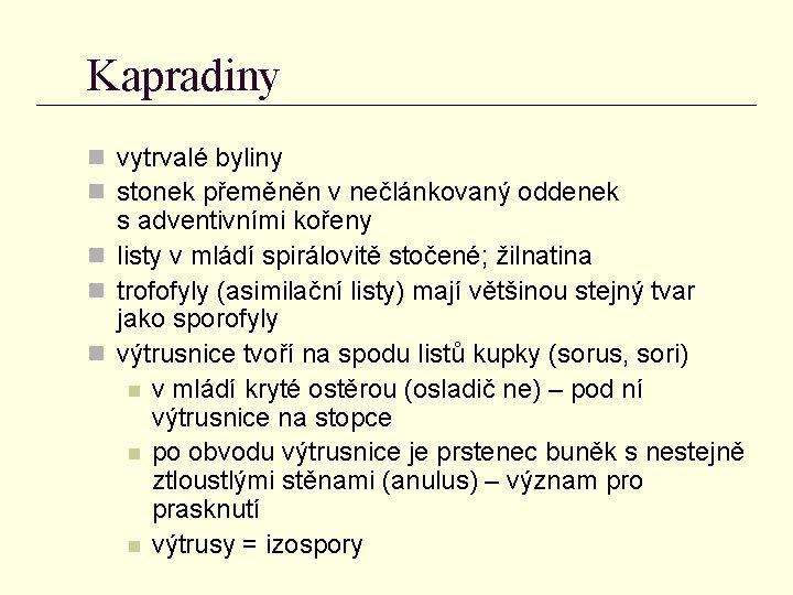 Kapradiny n vytrvalé byliny n stonek přeměněn v nečlánkovaný oddenek s adventivními kořeny n