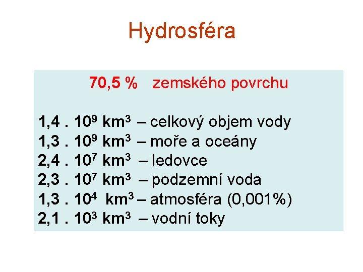 Hydrosféra 70, 5 % zemského povrchu 1, 4. 109 km 3 – celkový objem