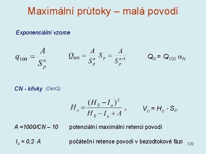 Maximální průtoky – malá povodí Exponenciální vzorce QN = Q 100 N CN -