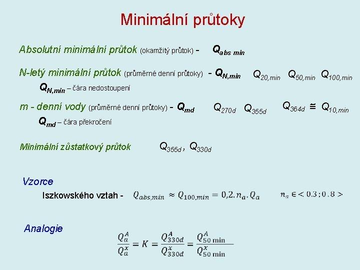 Minimální průtoky Absolutní minimální průtok (okamžitý průtok) - Qabs min N-letý minimální průtok (průměrné