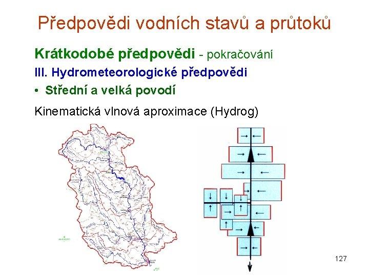 Předpovědi vodních stavů a průtoků Krátkodobé předpovědi - pokračování III. Hydrometeorologické předpovědi • Střední