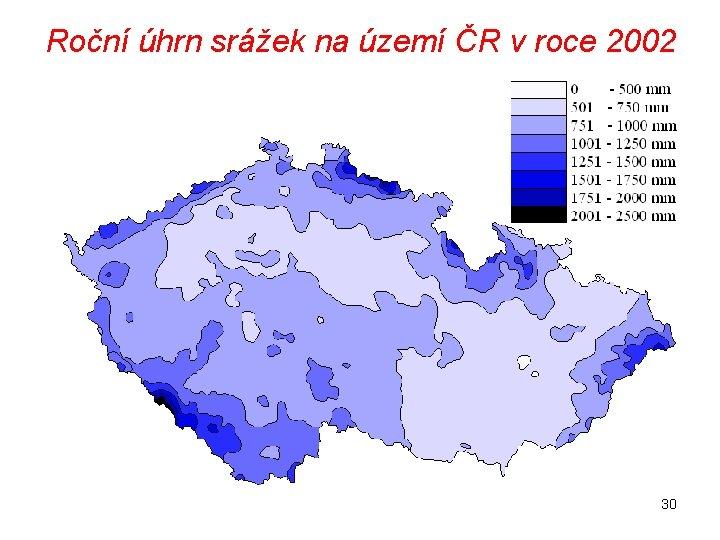 Roční úhrn srážek na území ČR v roce 2002 30