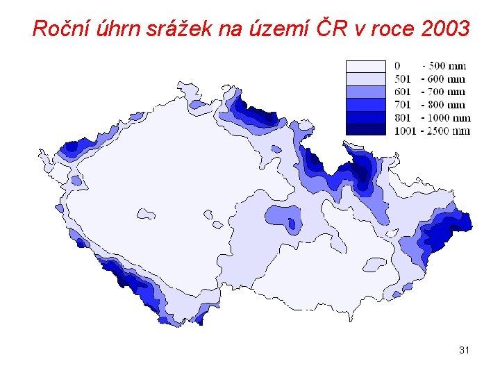 Roční úhrn srážek na území ČR v roce 2003 31