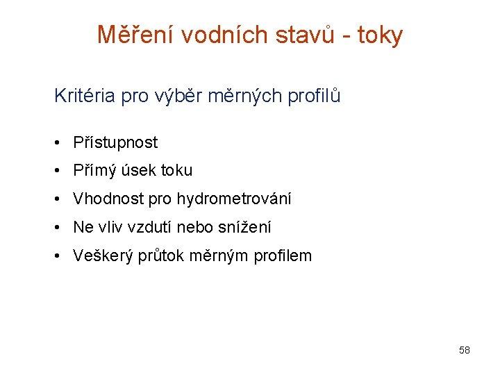 Měření vodních stavů - toky Kritéria pro výběr měrných profilů • Přístupnost • Přímý