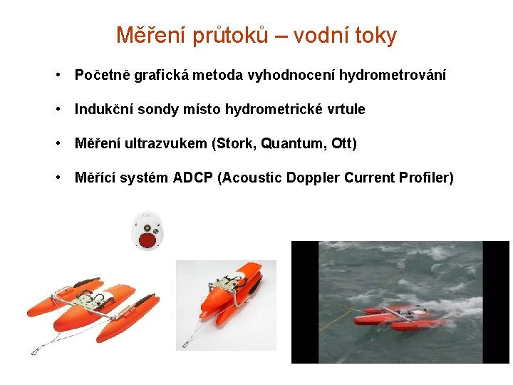 Měření průtoků – vodní toky • Početně grafická metoda vyhodnocení hydrometrování • Indukční sondy