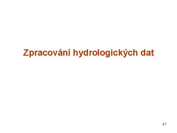 Zpracování hydrologických dat 67
