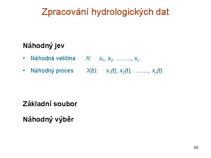 Zpracování hydrologických dat Náhodný jev • Náhodná veličina X: • Náhodný proces X(t): x