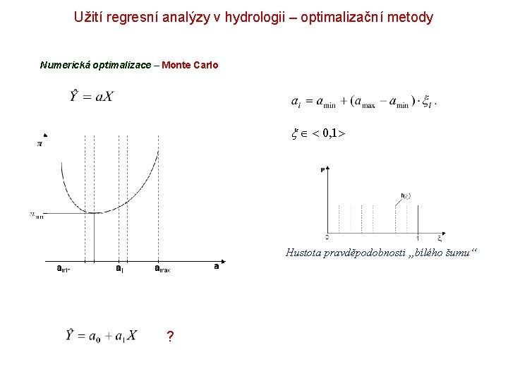 Užití regresní analýzy v hydrologii – optimalizační metody Numerická optimalizace – Monte Carlo 0,