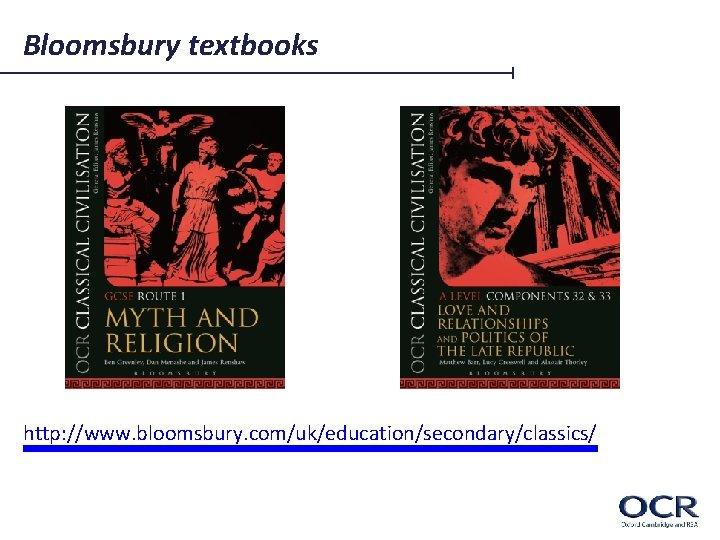 Bloomsbury textbooks http: //www. bloomsbury. com/uk/education/secondary/classics/