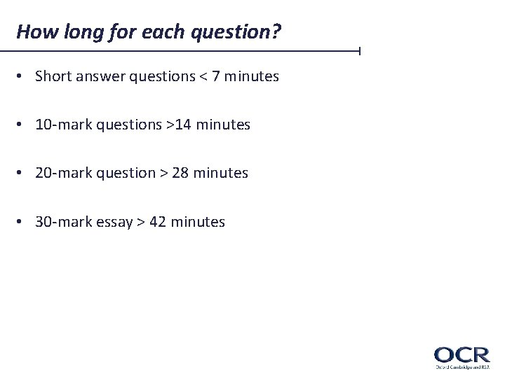 How long for each question? • Short answer questions < 7 minutes • 10