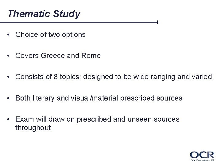 Thematic Study • Choice of two options • Covers Greece and Rome • Consists