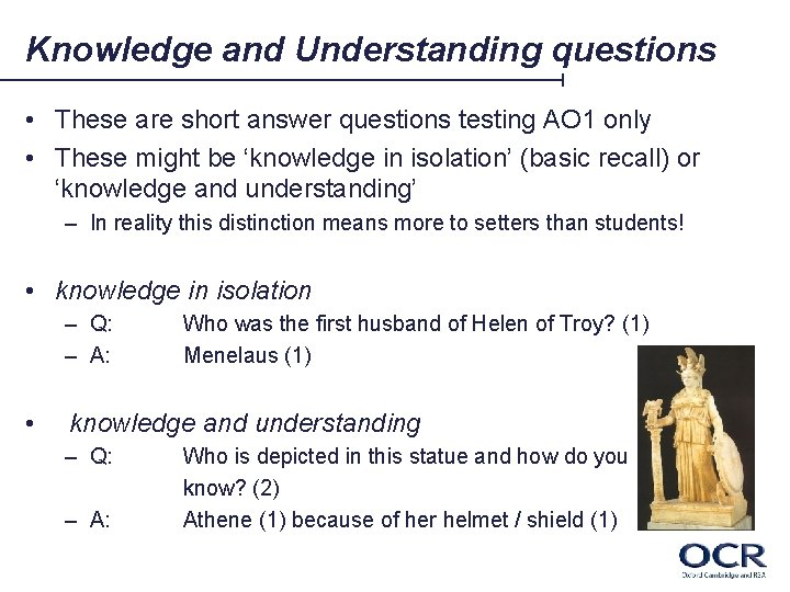 Knowledge and Understanding questions • These are short answer questions testing AO 1 only