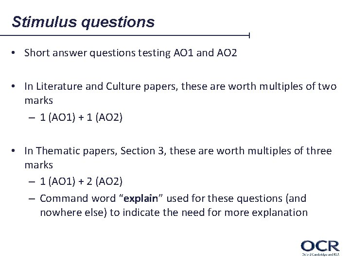 Stimulus questions • Short answer questions testing AO 1 and AO 2 • In