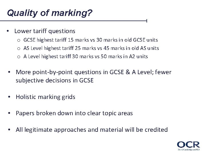 Quality of marking? • Lower tariff questions o GCSE highest tariff 15 marks vs