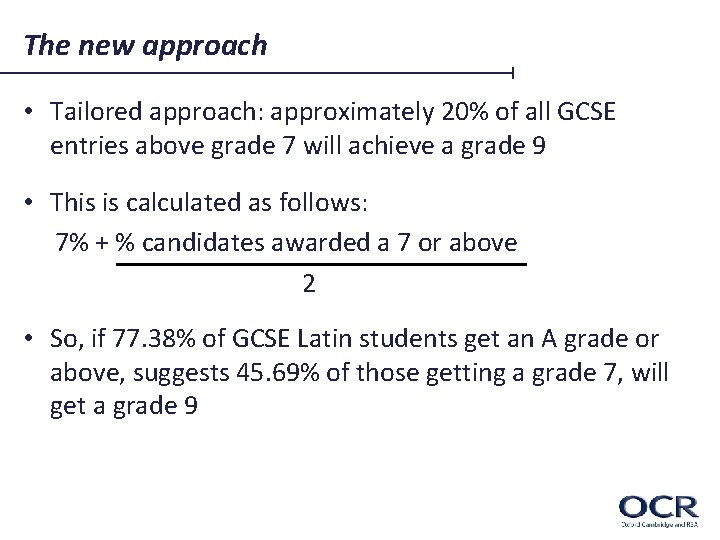 The new approach • Tailored approach: approximately 20% of all GCSE entries above grade