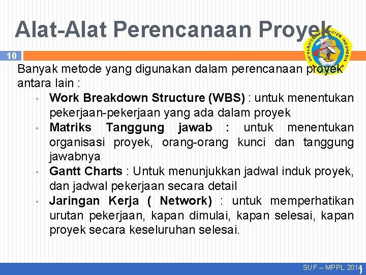 Alat-Alat Perencanaan Proyek 10 Banyak metode yang digunakan dalam perencanaan proyek antara lain :