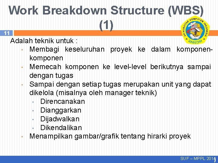 Work Breakdown Structure (WBS) (1) 11 Adalah teknik untuk : • Membagi keseluruhan proyek