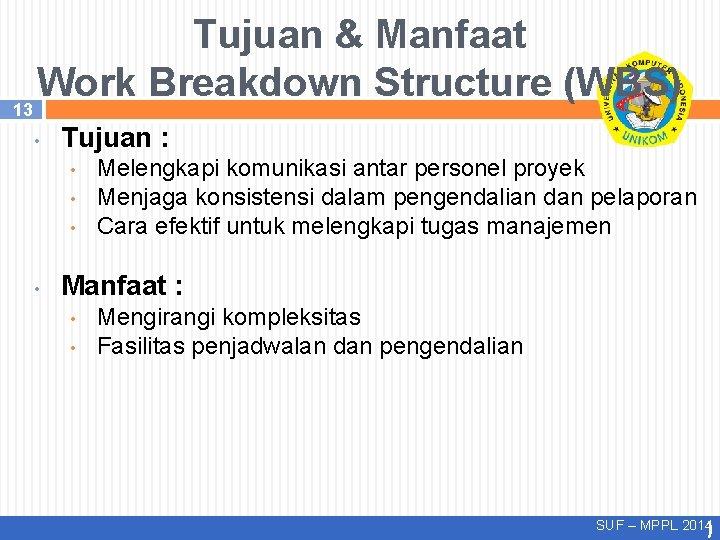 13 Tujuan & Manfaat Work Breakdown Structure (WBS) • Tujuan : • • Melengkapi